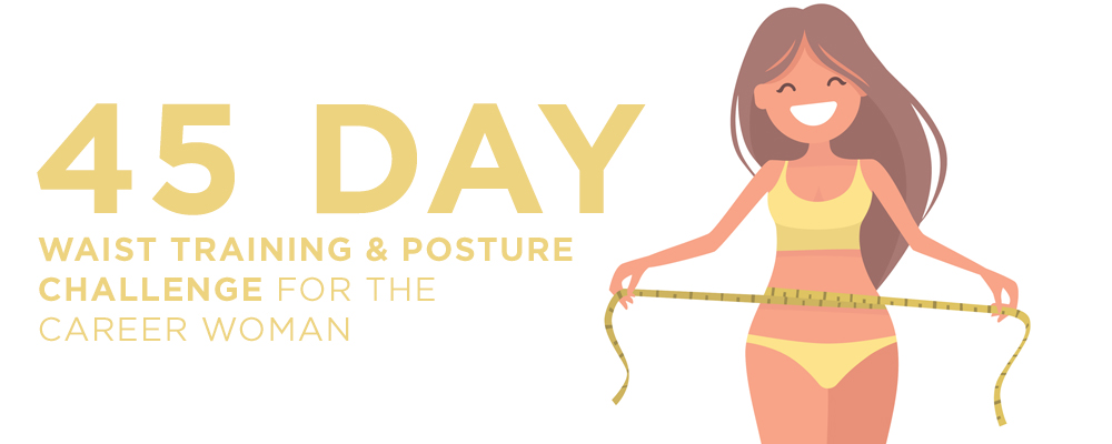 Waist training & posture challenged for the career woman