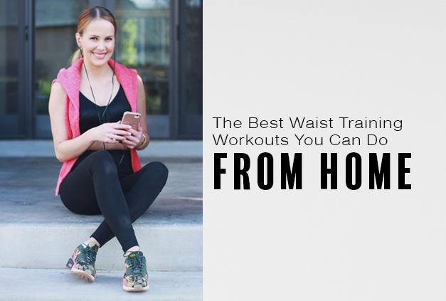Best Waist Training Workouts You Can Do at Home – Hourglass Angel